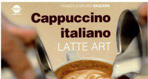 Libro Latte Art Fratelli Bazzara